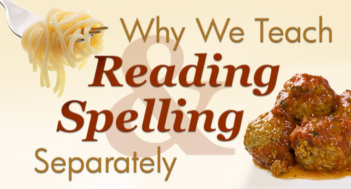 Why We Teach Reading and Spelling Separately