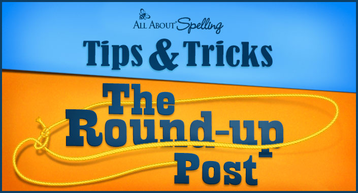 Spelling Tips & Tricks: The Round-up Post