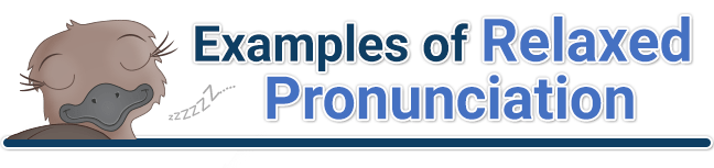 header for examples of relaxed pronunciation