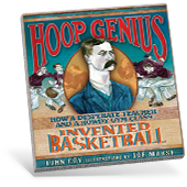 Hoop Genius: How a Desperate Teacher and a Rowdy Gym Class Invented Basketball Book Cover
