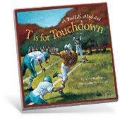 T is for Touchdown: A Football Alphabet Book Cover